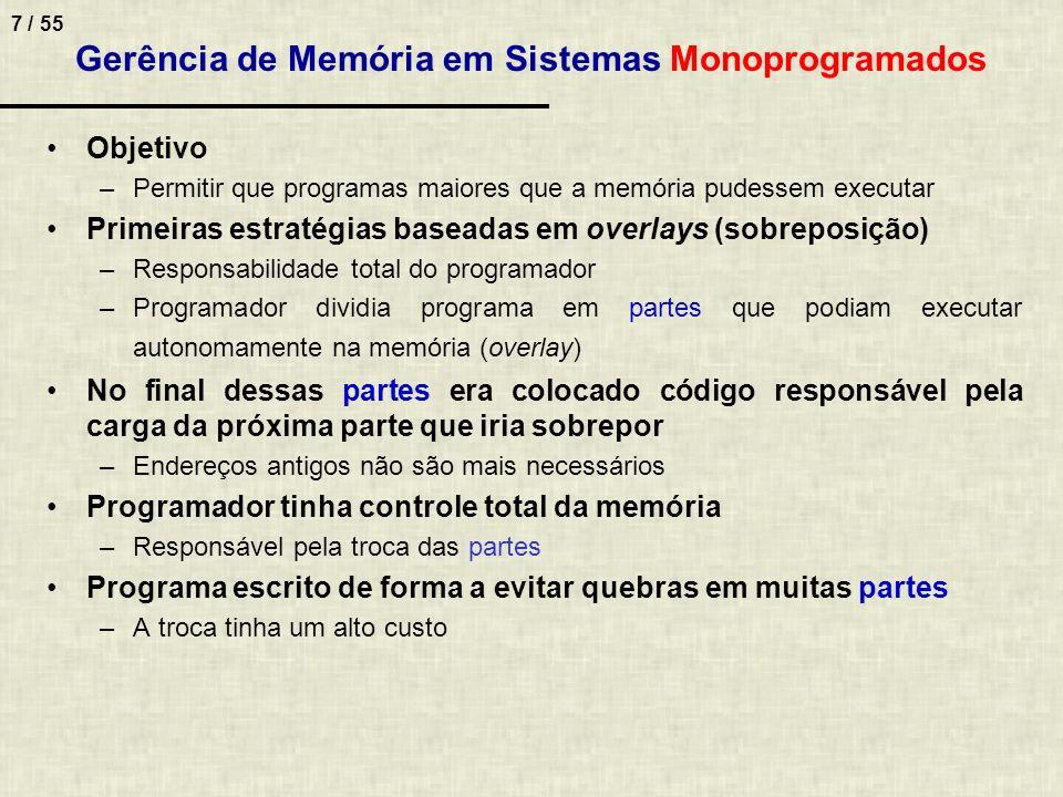 7 / 55 Gerência de Memória em Sistemas Monoprogramados Objetivo –Permitir que programas maiores que a memória pudessem executar Primeiras estratégias