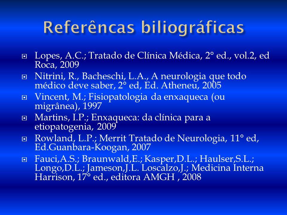 Lopes, A.C.; Tratado de Clínica Médica, 2° ed., vol.2, ed Roca, 2009 Nitrini, R., Bacheschi, L.A., A neurologia que todo médico deve saber, 2° ed, Ed.