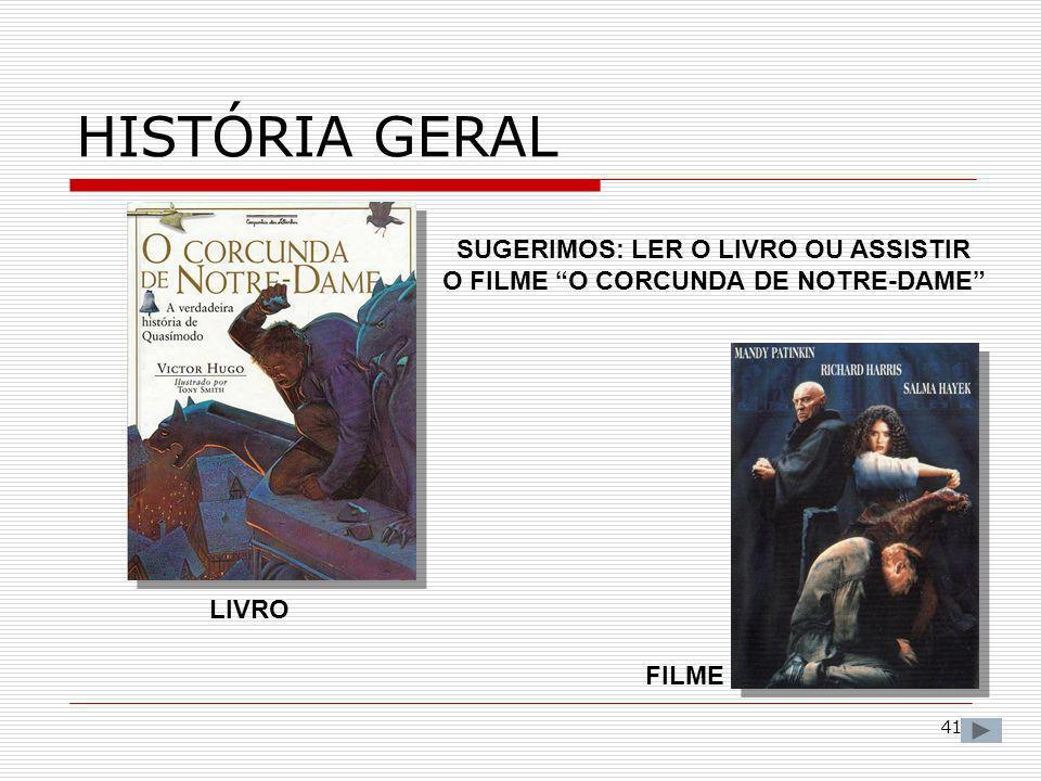 41 HISTÓRIA GERAL SUGERIMOS: LER O LIVRO OU ASSISTIR O FILME O CORCUNDA DE NOTRE-DAME LIVRO FILME