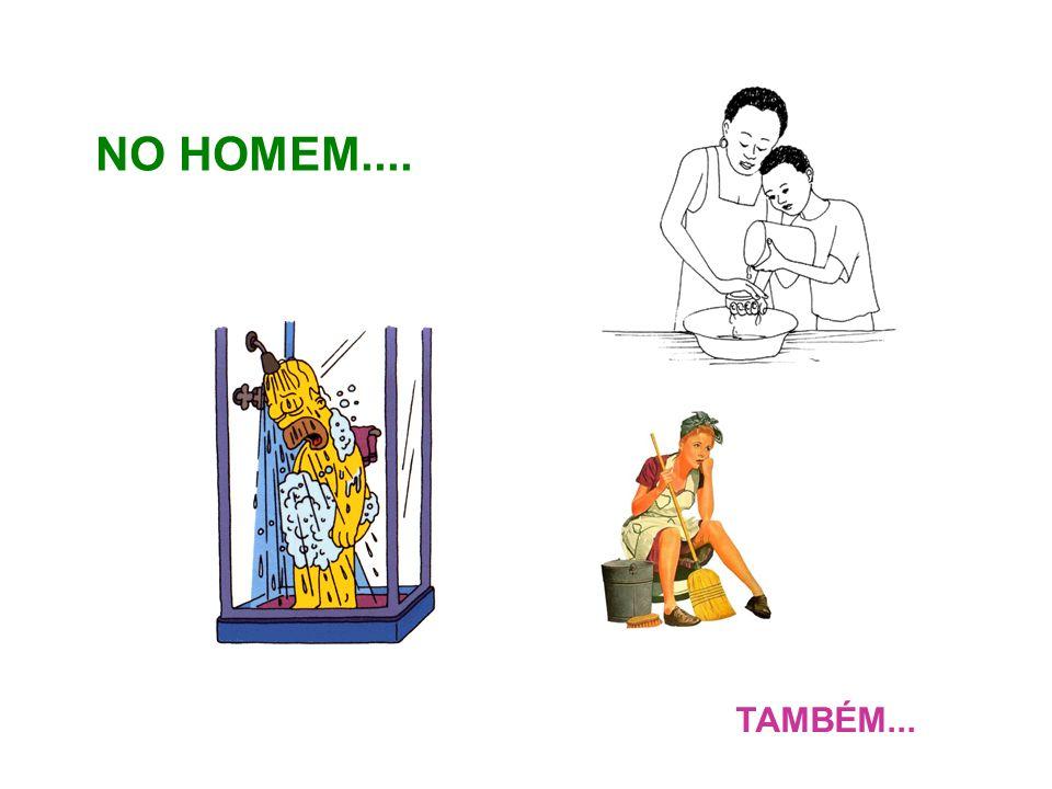 NO HOMEM.... TAMBÉM...