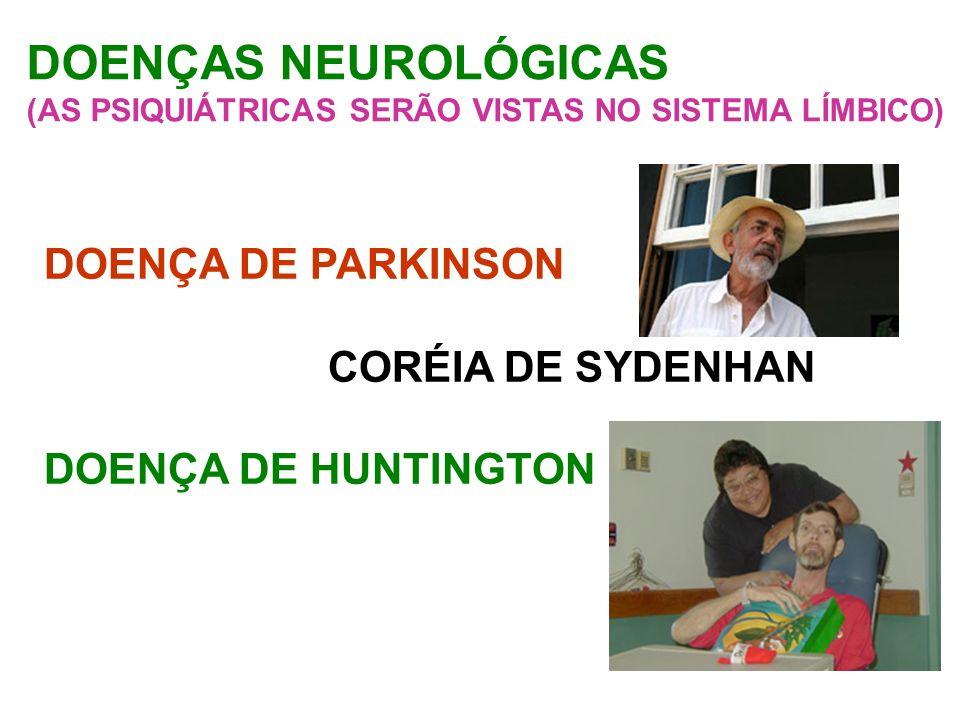 DOENÇA DE PARKINSON CORÉIA DE SYDENHAN DOENÇA DE HUNTINGTON DOENÇAS NEUROLÓGICAS (AS PSIQUIÁTRICAS SERÃO VISTAS NO SISTEMA LÍMBICO)