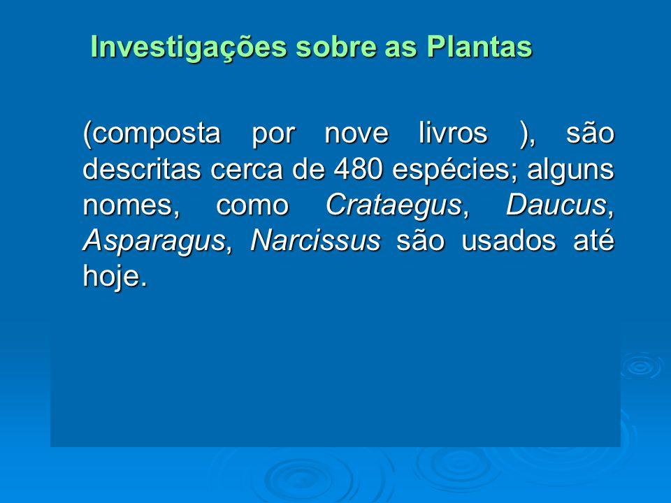 Investigações sobre as Plantas Investigações sobre as Plantas (composta por nove livros ), são descritas cerca de 480 espécies; alguns nomes, como Cra