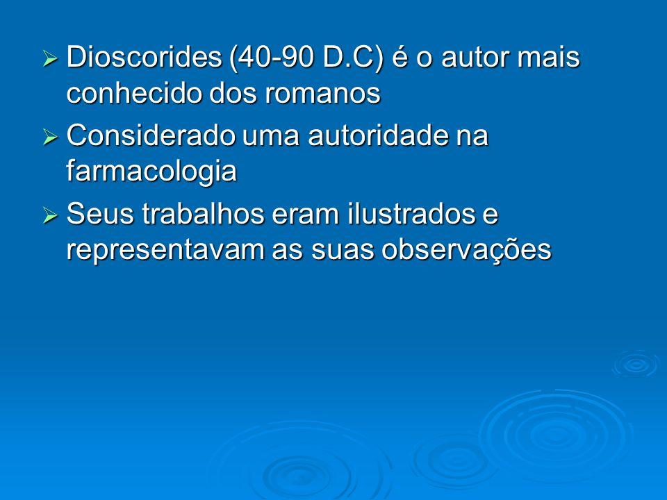 Dioscorides (40-90 D.C) é o autor mais conhecido dos romanos Dioscorides (40-90 D.C) é o autor mais conhecido dos romanos Considerado uma autoridade n