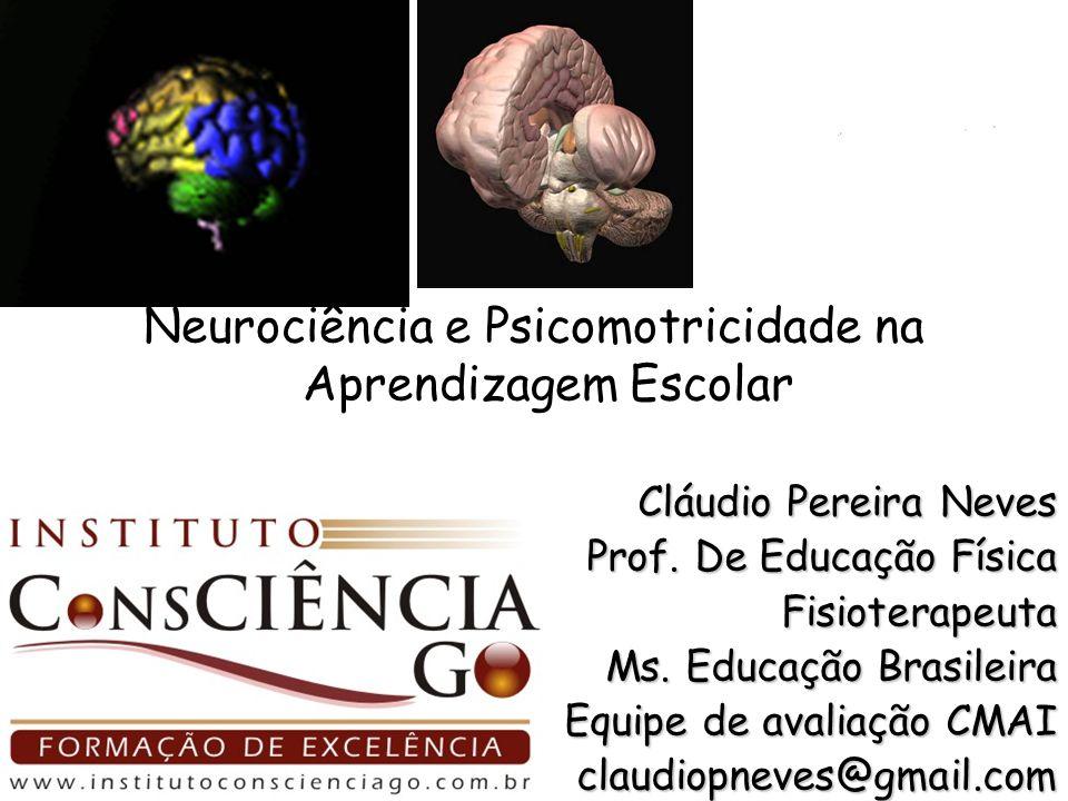 Cláudio Pereira Neves Prof. De Educação Física Fisioterapeuta Ms. Educação Brasileira Equipe de avaliação CMAI claudiopneves@gmail.com Neurociência e