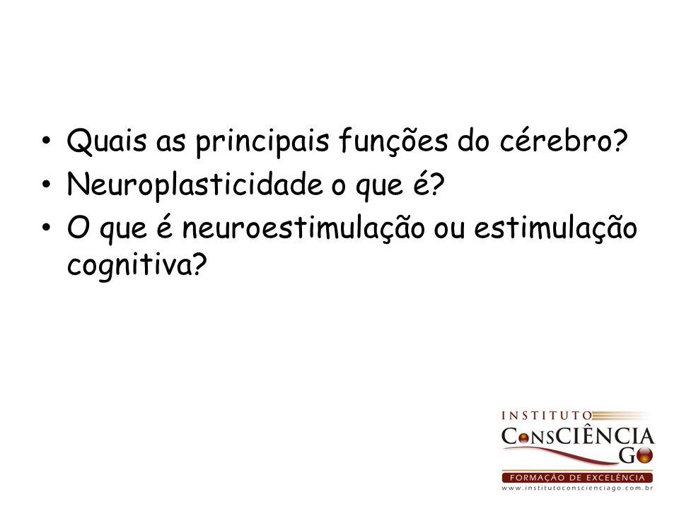 Quais as principais funções do cérebro? Neuroplasticidade o que é? O que é neuroestimulação ou estimulação cognitiva?