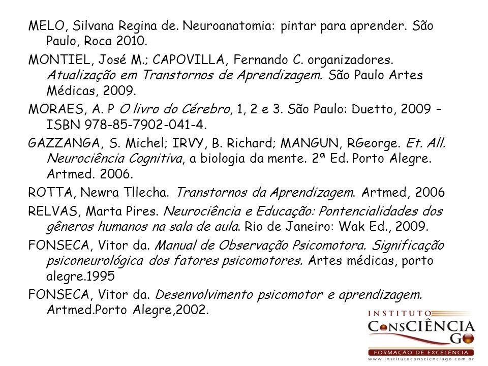 MELO, Silvana Regina de. Neuroanatomia: pintar para aprender. São Paulo, Roca 2010. MONTIEL, José M.; CAPOVILLA, Fernando C. organizadores. Atualizaçã