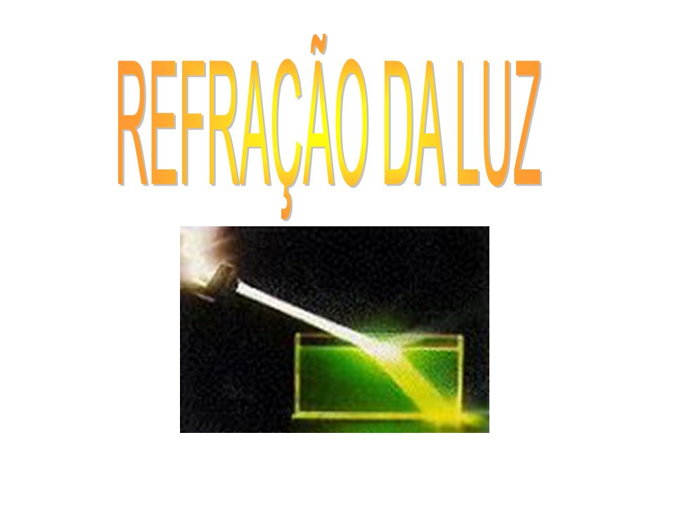 REFRAÇÃO O fenômeno da passagem da luz de um meio a outro é denominando refração.