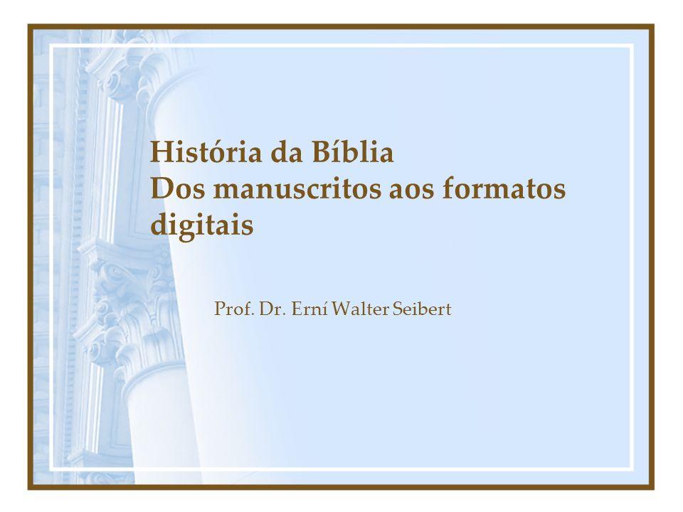 História da Bíblia Dos manuscritos aos formatos digitais Prof. Dr. Erní Walter Seibert