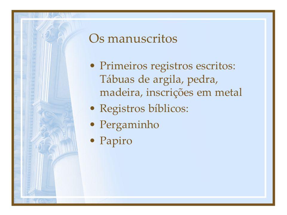 Os manuscritos Primeiros registros escritos: Tábuas de argila, pedra, madeira, inscrições em metal Registros bíblicos: Pergaminho Papiro