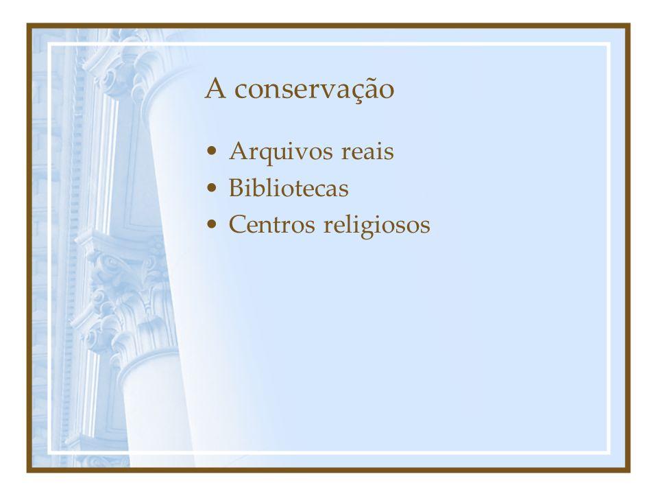 A conservação Arquivos reais Bibliotecas Centros religiosos