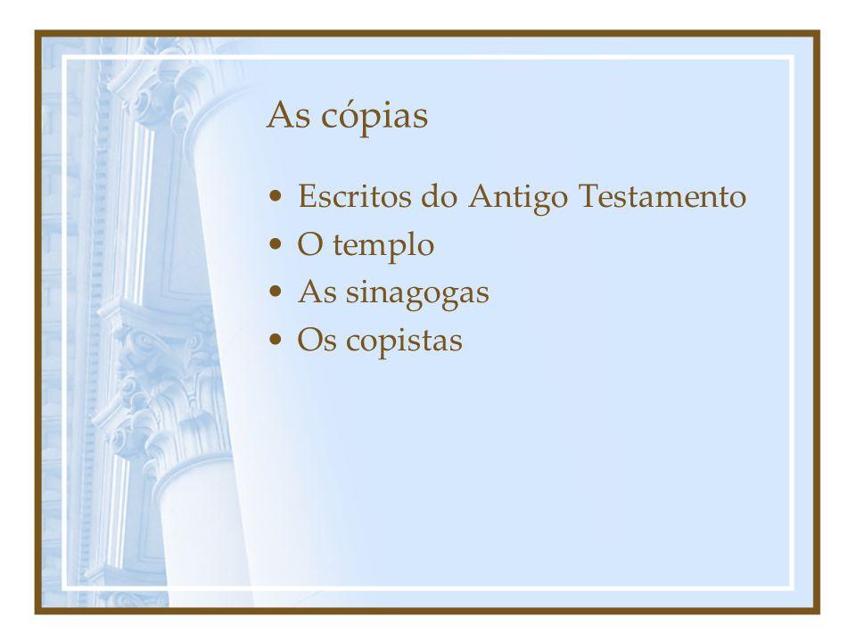 As cópias Escritos do Antigo Testamento O templo As sinagogas Os copistas