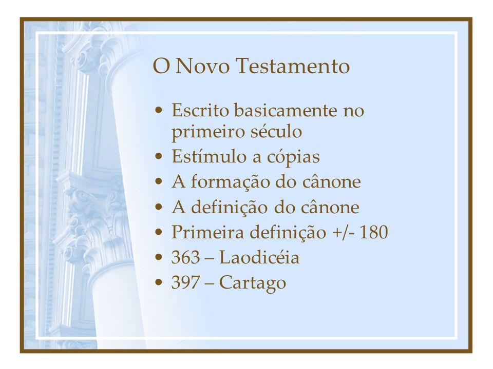 O Novo Testamento Escrito basicamente no primeiro século Estímulo a cópias A formação do cânone A definição do cânone Primeira definição +/- 180 363 –