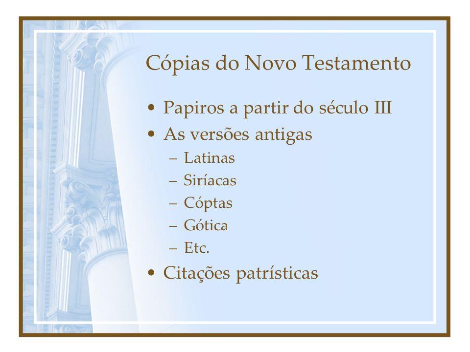 Cópias do Novo Testamento Papiros a partir do século III As versões antigas –Latinas –Siríacas –Cóptas –Gótica –Etc. Citações patrísticas