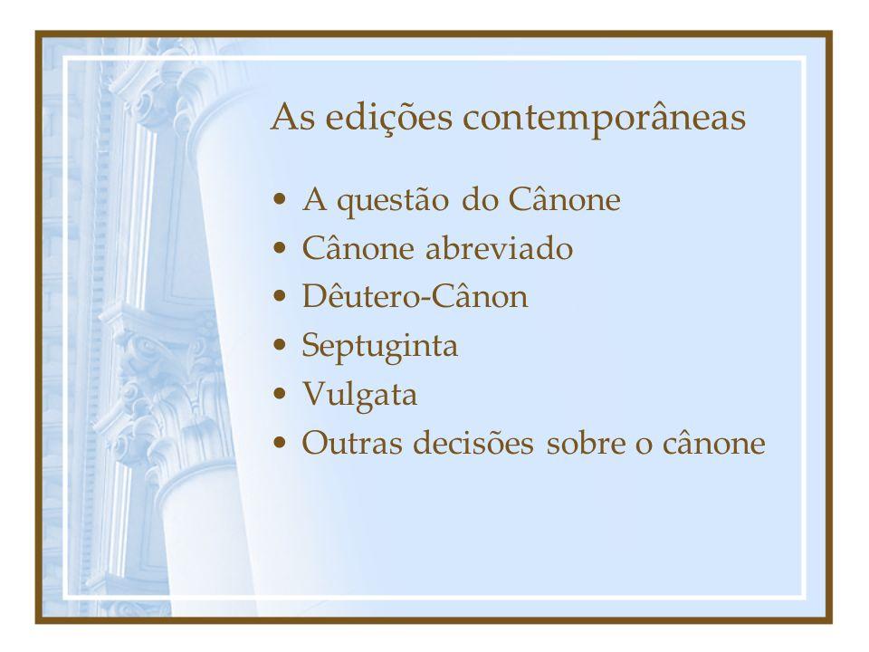 As edições contemporâneas A questão do Cânone Cânone abreviado Dêutero-Cânon Septuginta Vulgata Outras decisões sobre o cânone