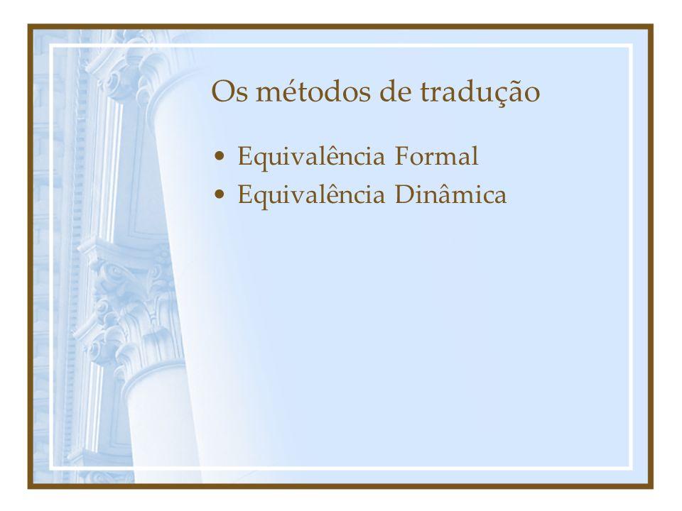 Os métodos de tradução Equivalência Formal Equivalência Dinâmica