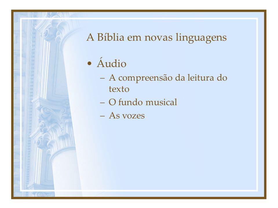 A Bíblia em novas linguagens Áudio –A compreensão da leitura do texto –O fundo musical –As vozes