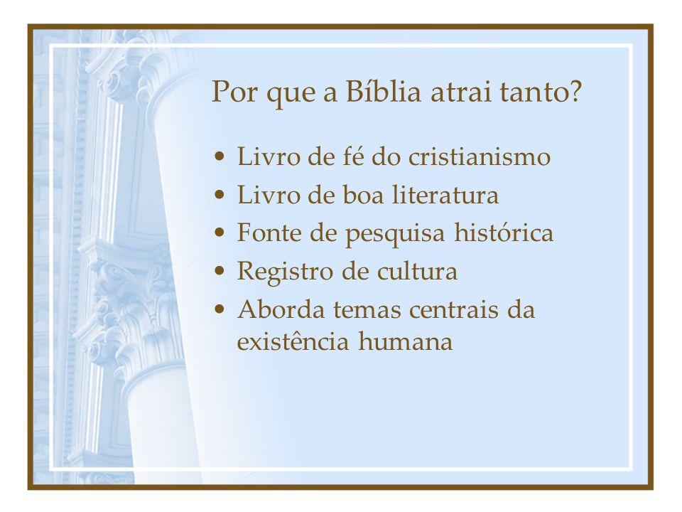 Por que a Bíblia atrai tanto? Livro de fé do cristianismo Livro de boa literatura Fonte de pesquisa histórica Registro de cultura Aborda temas centrai
