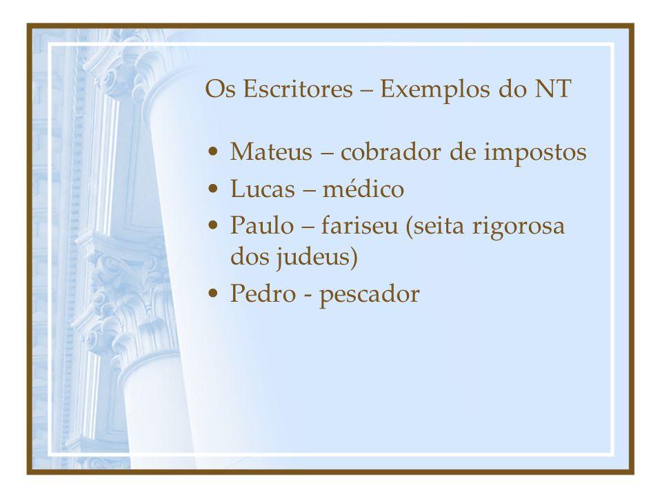 Os Escritores – Exemplos do NT Mateus – cobrador de impostos Lucas – médico Paulo – fariseu (seita rigorosa dos judeus) Pedro - pescador