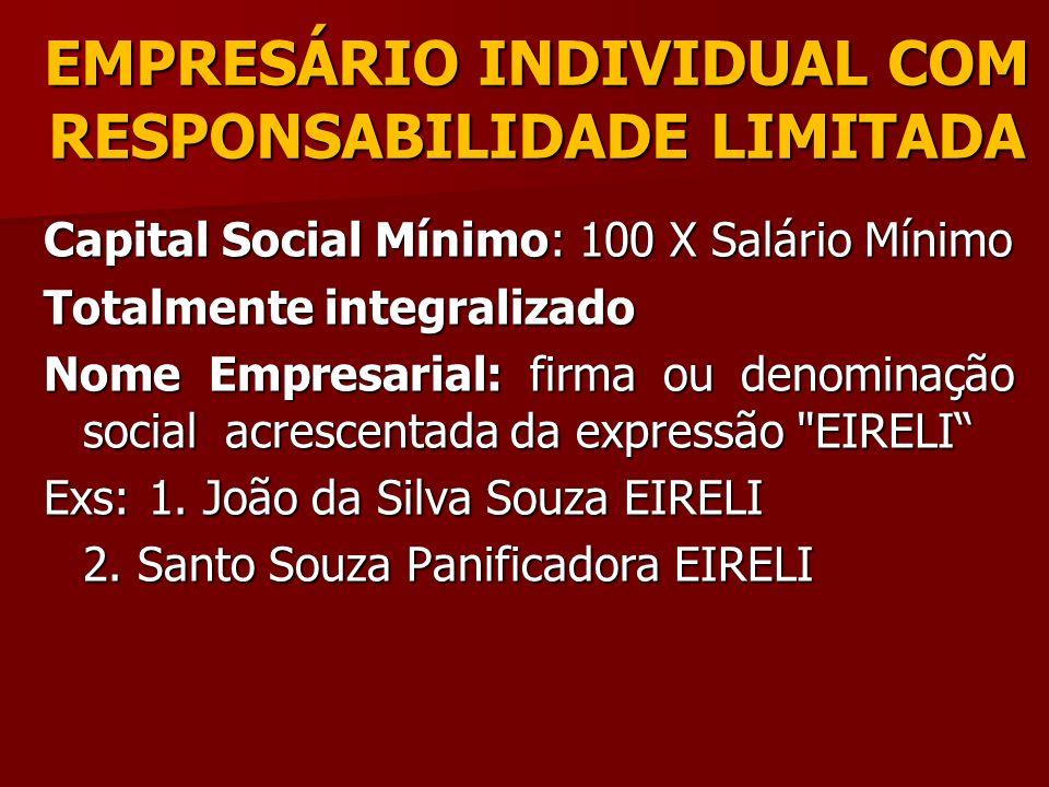 EMPRESÁRIO INDIVIDUAL COM RESPONSABILIDADE LIMITADA Capital Social Mínimo: 100 X Salário Mínimo Totalmente integralizado Nome Empresarial: firma ou de