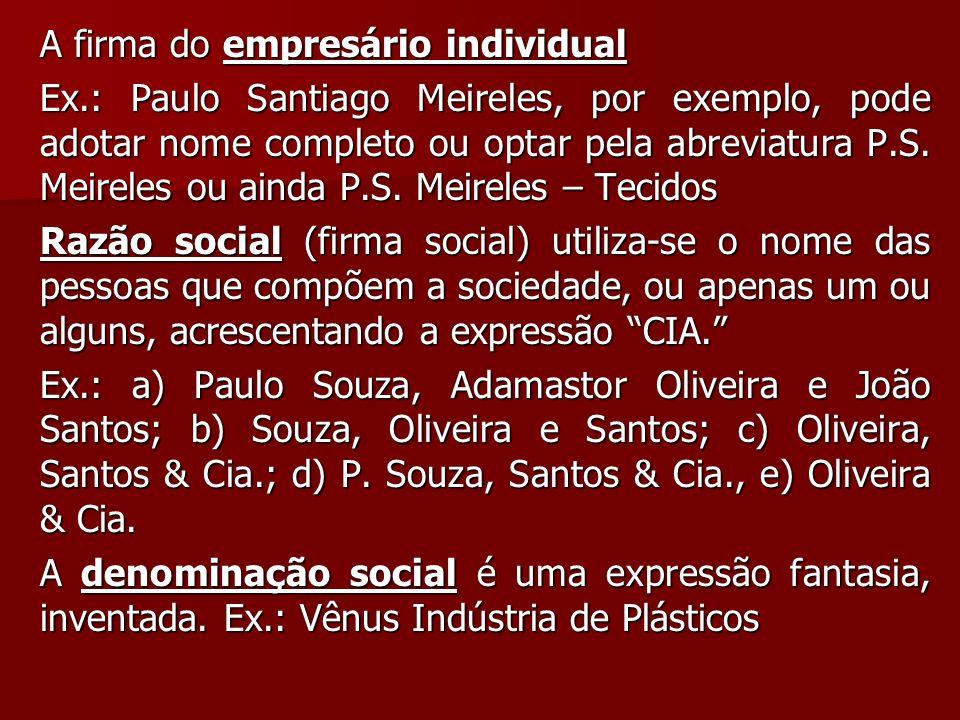 A firma do empresário individual Ex.: Paulo Santiago Meireles, por exemplo, pode adotar nome completo ou optar pela abreviatura P.S. Meireles ou ainda