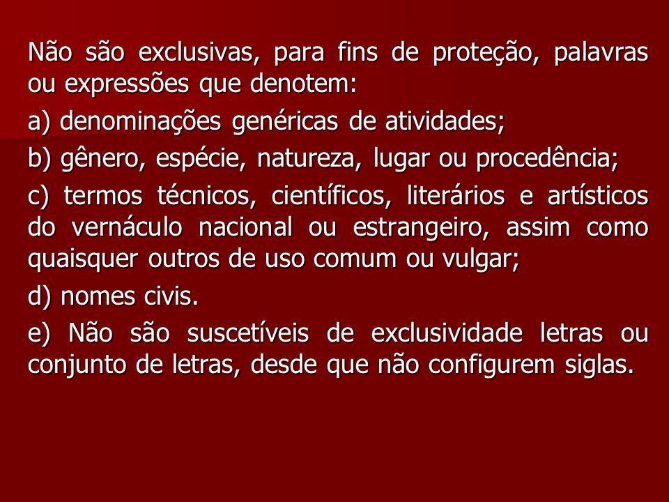 Não são exclusivas, para fins de proteção, palavras ou expressões que denotem: a) denominações genéricas de atividades; b) gênero, espécie, natureza,