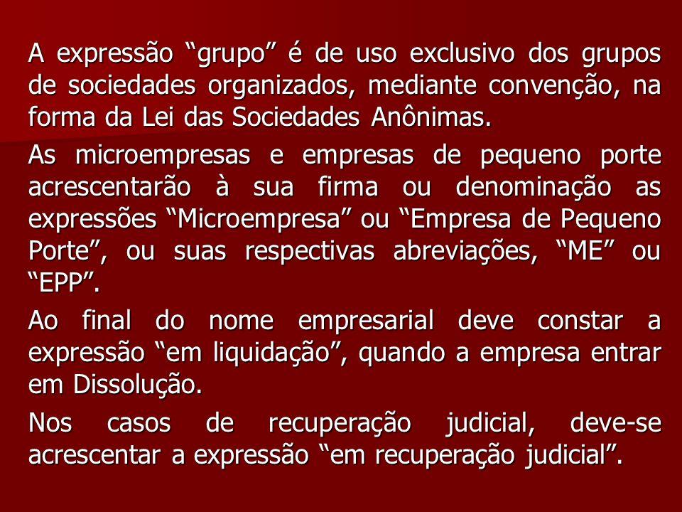 A expressão grupo é de uso exclusivo dos grupos de sociedades organizados, mediante convenção, na forma da Lei das Sociedades Anônimas. As microempres