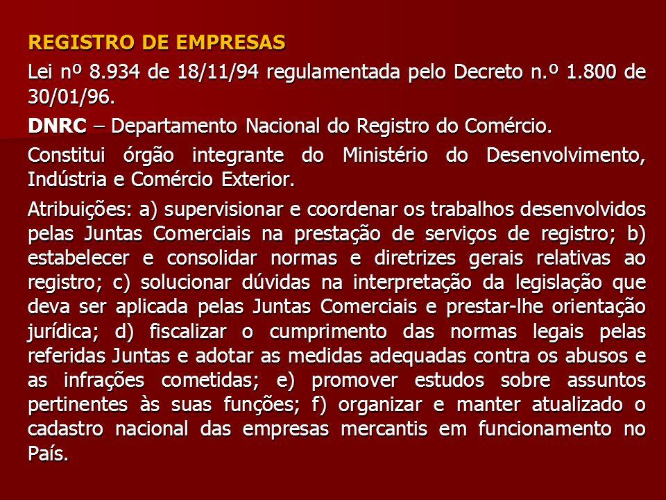 REGISTRO DE EMPRESAS Lei nº 8.934 de 18/11/94 regulamentada pelo Decreto n.º 1.800 de 30/01/96. DNRC – Departamento Nacional do Registro do Comércio.