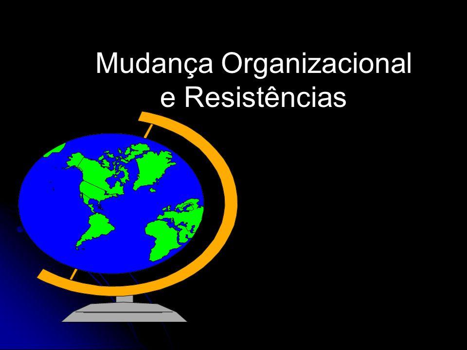 Mudança Organizacional e Resistências