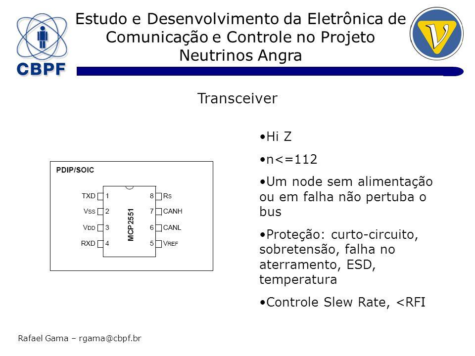 Estudo e Desenvolvimento da Eletrônica de Comunicação e Controle no Projeto Neutrinos Angra Rafael Gama – rgama@cbpf.br Transceiver Hi Z n<=112 Um nod