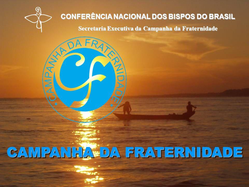 CONFERÊNCIA NACIONAL DOS BISPOS DO BRASIL Secretaria Executiva da Campanha da Fraternidade CAMPANHA DA FRATERNIDADE