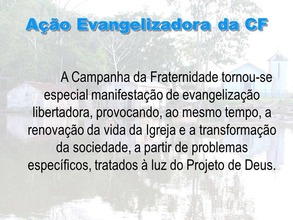 A Campanha da Fraternidade tornou-se especial manifestação de evangelização libertadora, provocando, ao mesmo tempo, a renovação da vida da Igreja e a