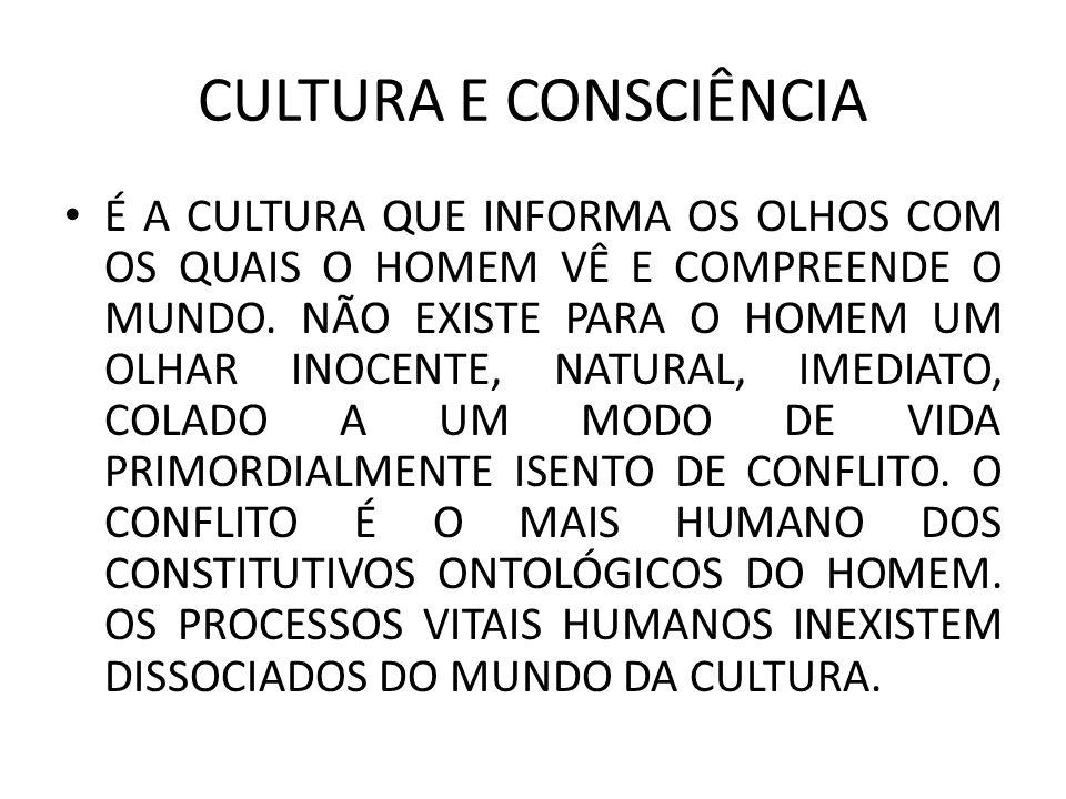 CULTURA E CONSCIÊNCIA É A CULTURA QUE INFORMA OS OLHOS COM OS QUAIS O HOMEM VÊ E COMPREENDE O MUNDO.