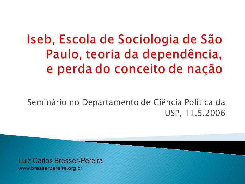 Luiz Carlos Bresser-Pereira www.bresserpereira.org.br Seminário no Departamento de Ciência Política da USP, 11.5.2006