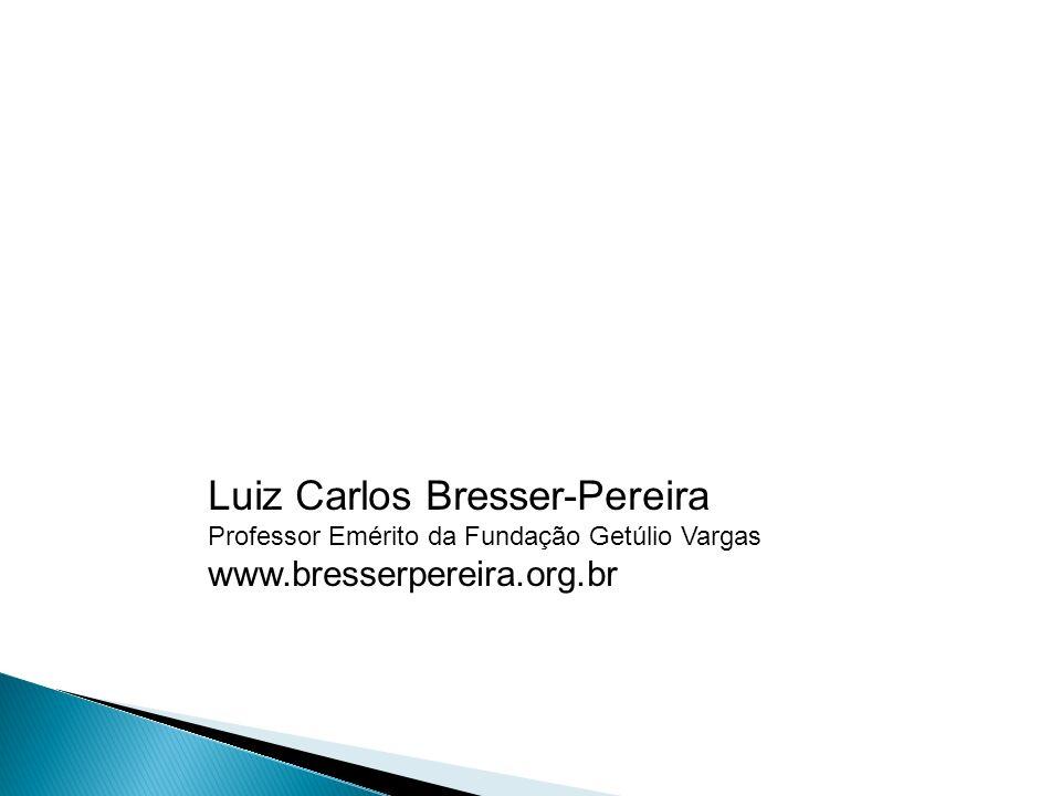 Luiz Carlos Bresser-Pereira Professor Emérito da Fundação Getúlio Vargas www.bresserpereira.org.br