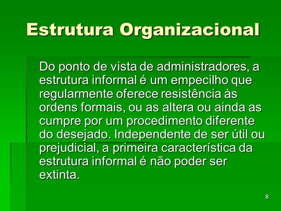 9 Estrutura Organizacional Em contraste com o fluxo descendente da autoridade formal, a autoridade informal flui, na maioria das vezes de maneira ascendente ou horizontalmente.