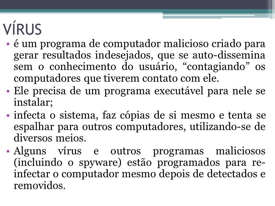 VÍRUS é um programa de computador malicioso criado para gerar resultados indesejados, que se auto-dissemina sem o conhecimento do usuário, contagiando