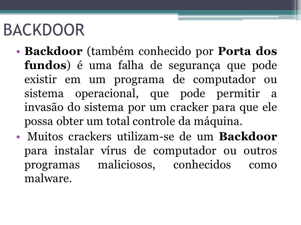 BACKDOOR Backdoor (também conhecido por Porta dos fundos) é uma falha de segurança que pode existir em um programa de computador ou sistema operaciona