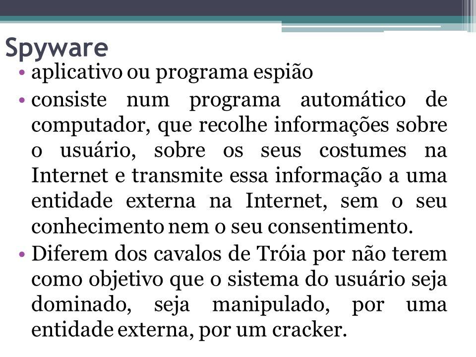 Spyware aplicativo ou programa espião consiste num programa automático de computador, que recolhe informações sobre o usuário, sobre os seus costumes