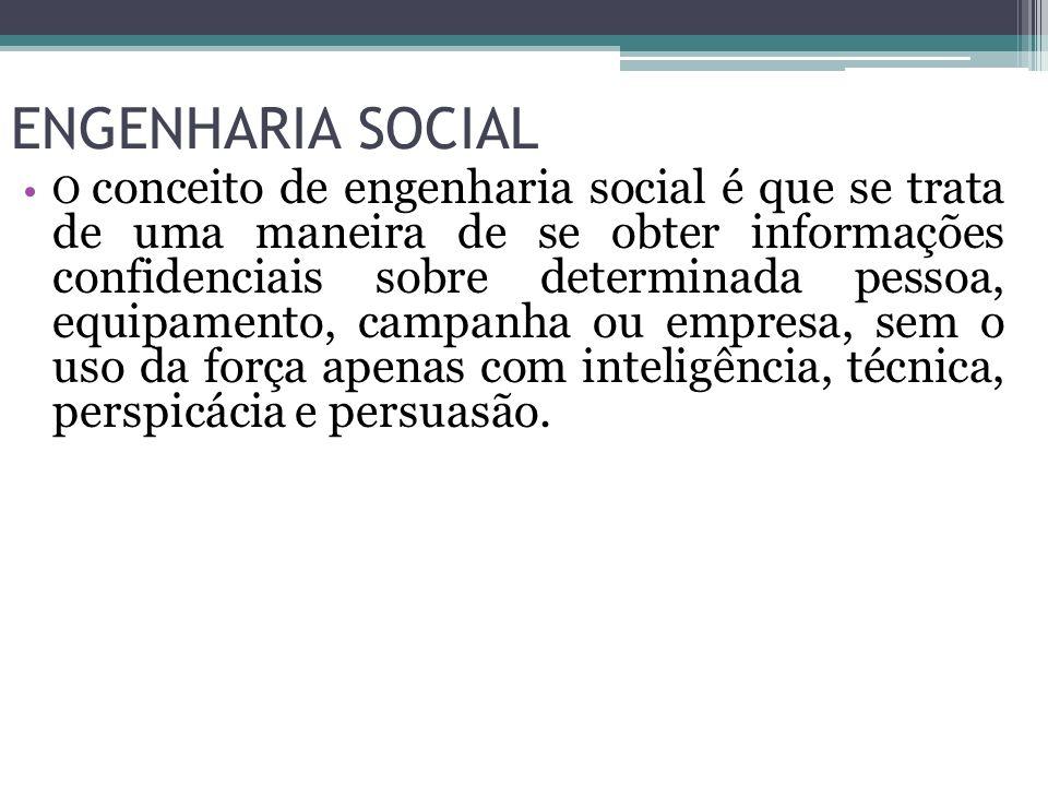 ENGENHARIA SOCIAL O conceito de engenharia social é que se trata de uma maneira de se obter informações confidenciais sobre determinada pessoa, equipa
