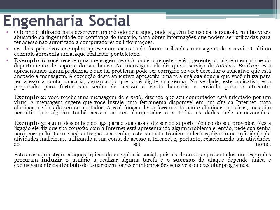 Engenharia Social O termo é utilizado para descrever um método de ataque, onde alguém faz uso da persuasão, muitas vezes abusando da ingenuidade ou co