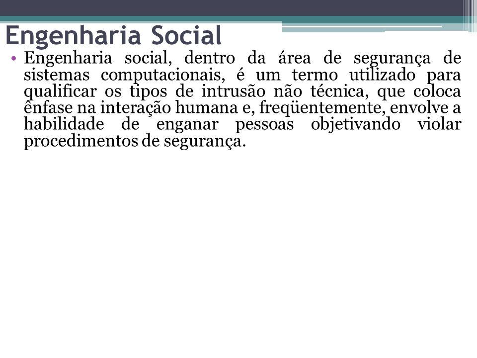 Engenharia Social Engenharia social, dentro da área de segurança de sistemas computacionais, é um termo utilizado para qualificar os tipos de intrusão