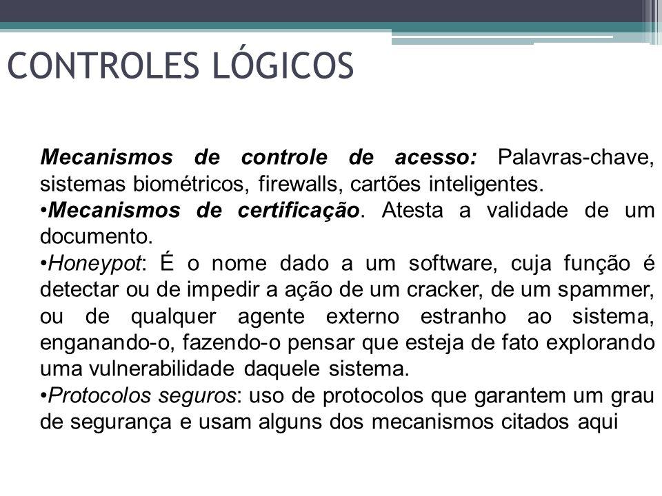 CONTROLES LÓGICOS Mecanismos de controle de acesso: Palavras-chave, sistemas biométricos, firewalls, cartões inteligentes. Mecanismos de certificação.