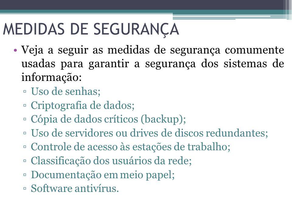 MEDIDAS DE SEGURANÇA Veja a seguir as medidas de segurança comumente usadas para garantir a segurança dos sistemas de informação: Uso de senhas; Cript