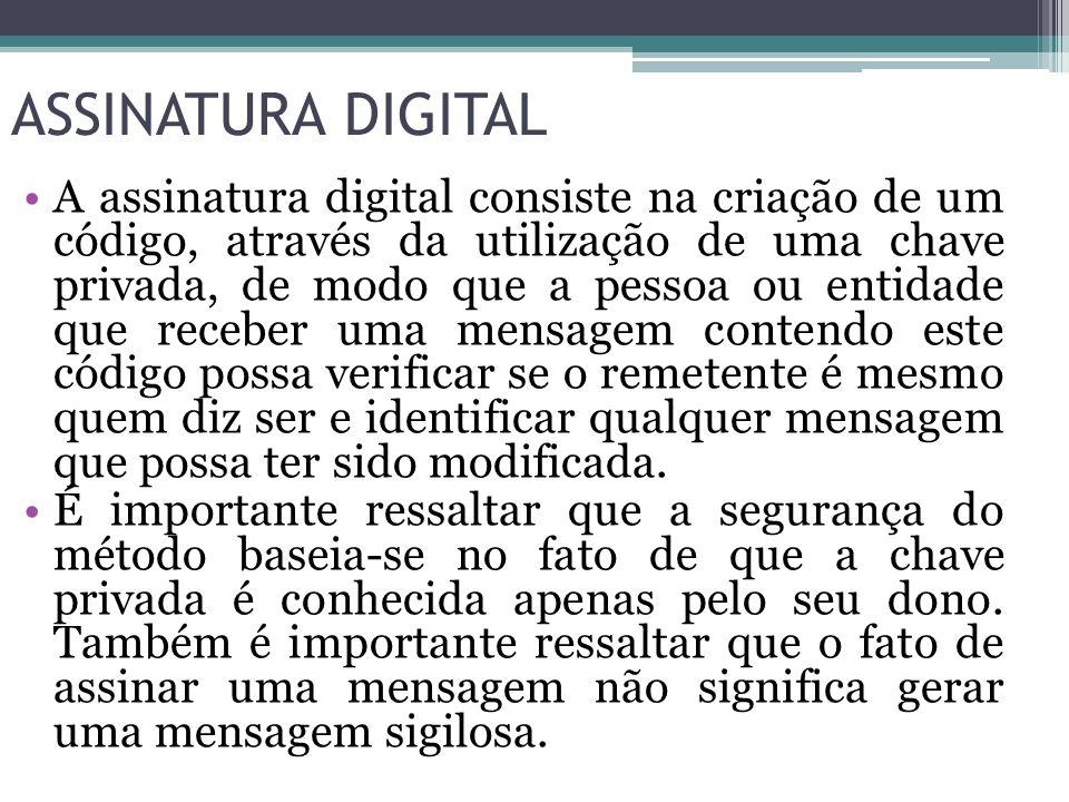 ASSINATURA DIGITAL A assinatura digital consiste na criação de um código, através da utilização de uma chave privada, de modo que a pessoa ou entidade