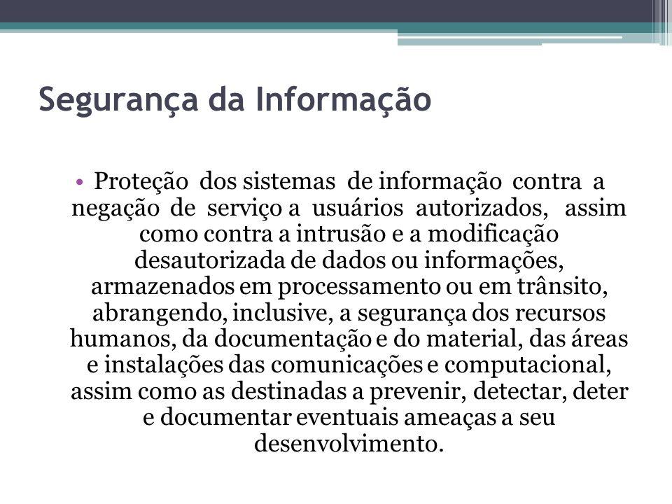 Segurança da Informação Proteção dos sistemas de informação contra a negação de serviço a usuários autorizados, assim como contra a intrusão e a modif