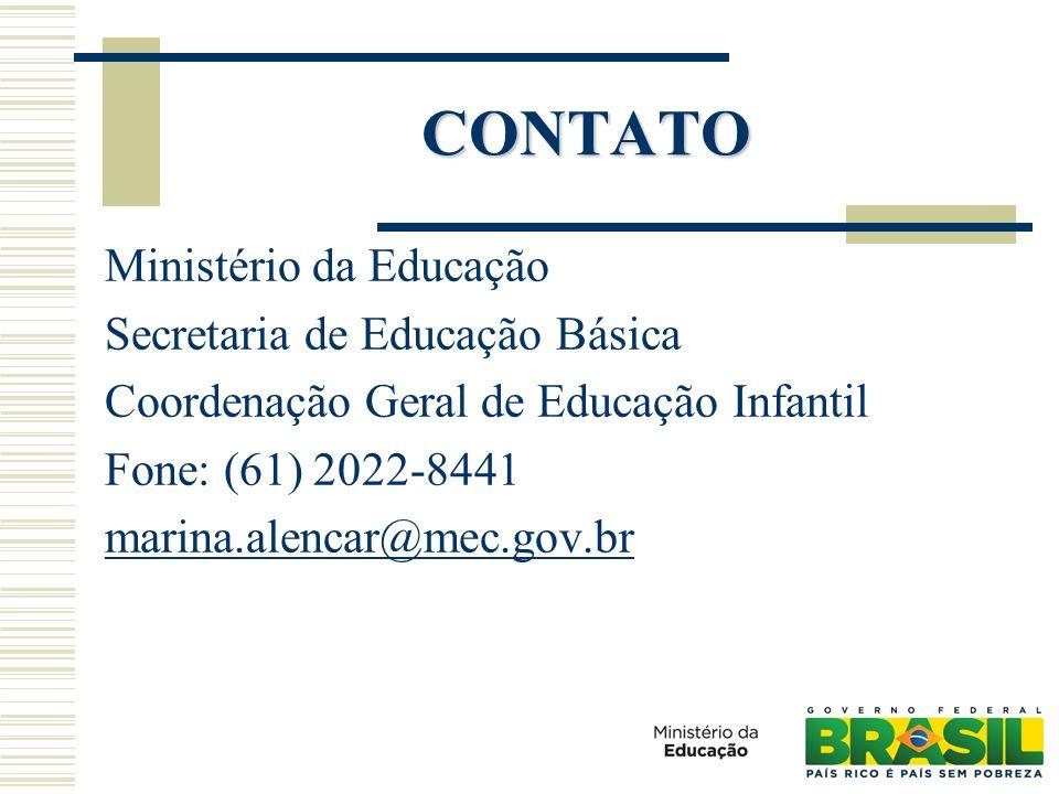 CONTATO Ministério da Educação Secretaria de Educação Básica Coordenação Geral de Educação Infantil Fone: (61) 2022-8441 marina.alencar@mec.gov.br