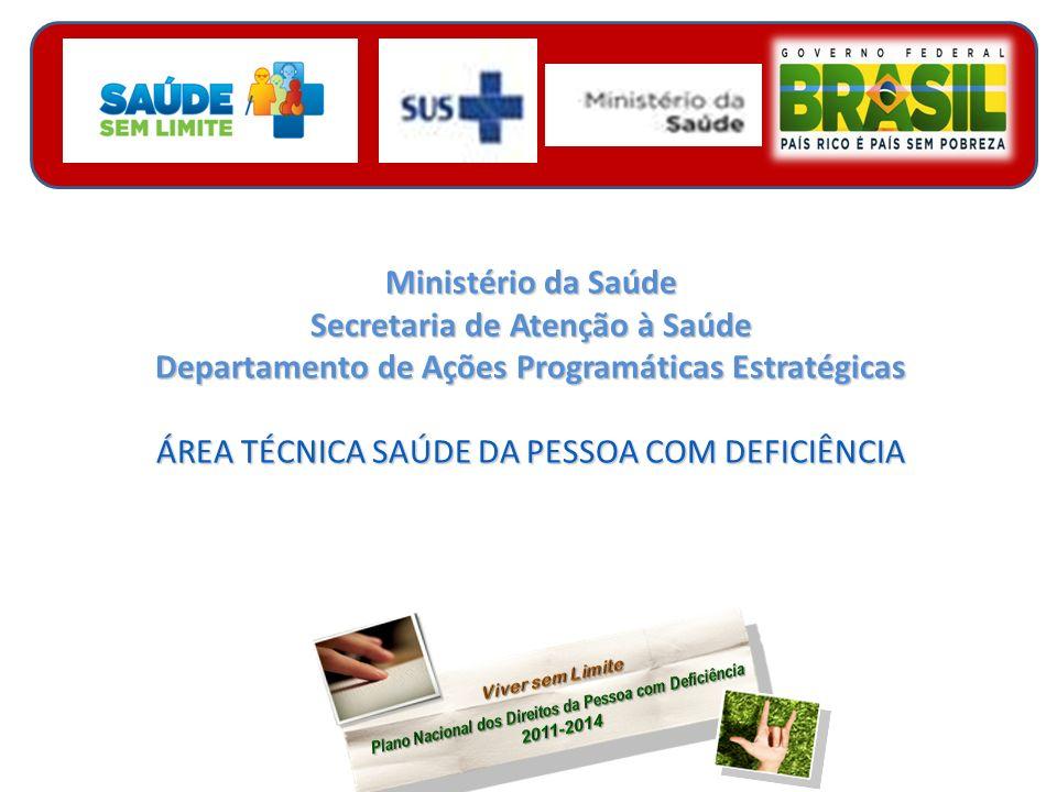 Ministério da Saúde Secretaria de Atenção à Saúde Departamento de Ações Programáticas Estratégicas ÁREA TÉCNICA SAÚDE DA PESSOA COM DEFICIÊNCIA