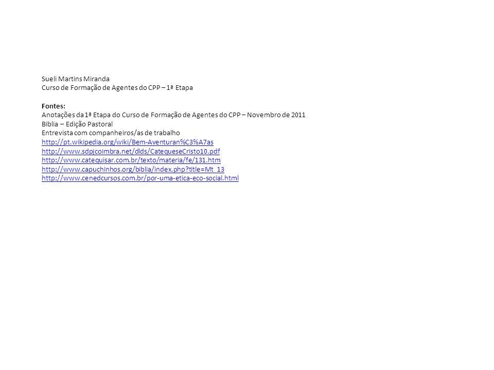Sueli Martins Miranda Curso de Formação de Agentes do CPP – 1ª Etapa Fontes: Anotações da 1ª Etapa do Curso de Formação de Agentes do CPP – Novembro d