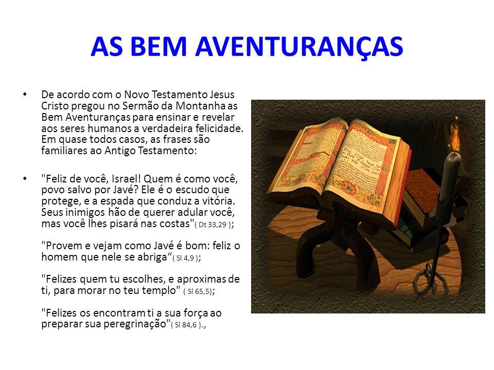 AS BEM AVENTURANÇAS De acordo com o Novo Testamento Jesus Cristo pregou no Sermão da Montanha as Bem Aventuranças para ensinar e revelar aos seres hum