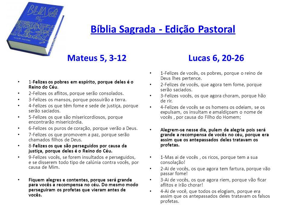 Bíblia Sagrada - Edição Pastoral Mateus 5, 3-12 1-Felizes os pobres em espírito, porque deles é o Reino do Céu. 2-Felizes os aflitos, porque serão con